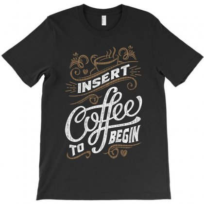 Insert Coffee To Begin T-shirt Designed By Cidolopez
