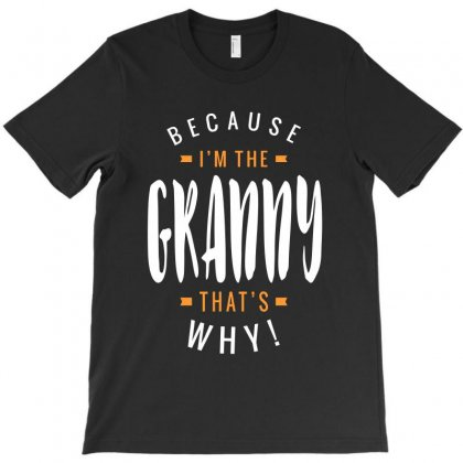 Because I'm The Granny T-shirt Designed By Cidolopez