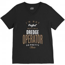I'm Not Perfect But I'm a Dredge Operator V-Neck Tee | Artistshot