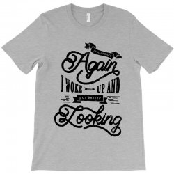 it happened aganin   better looking T-Shirt | Artistshot