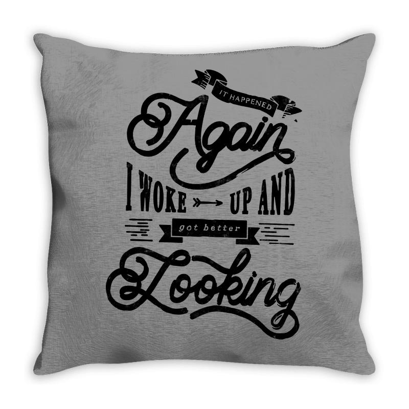 It Happened Aganin   Better Looking Throw Pillow | Artistshot