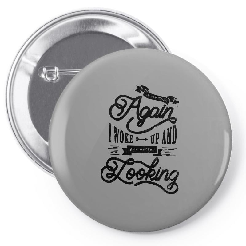 It Happened Aganin   Better Looking Pin-back Button | Artistshot