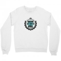 queens are born in april Crewneck Sweatshirt | Artistshot