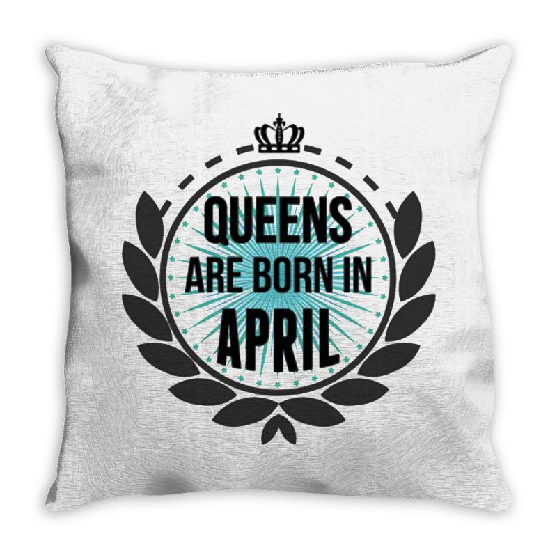 Queens Are Born In April Throw Pillow | Artistshot