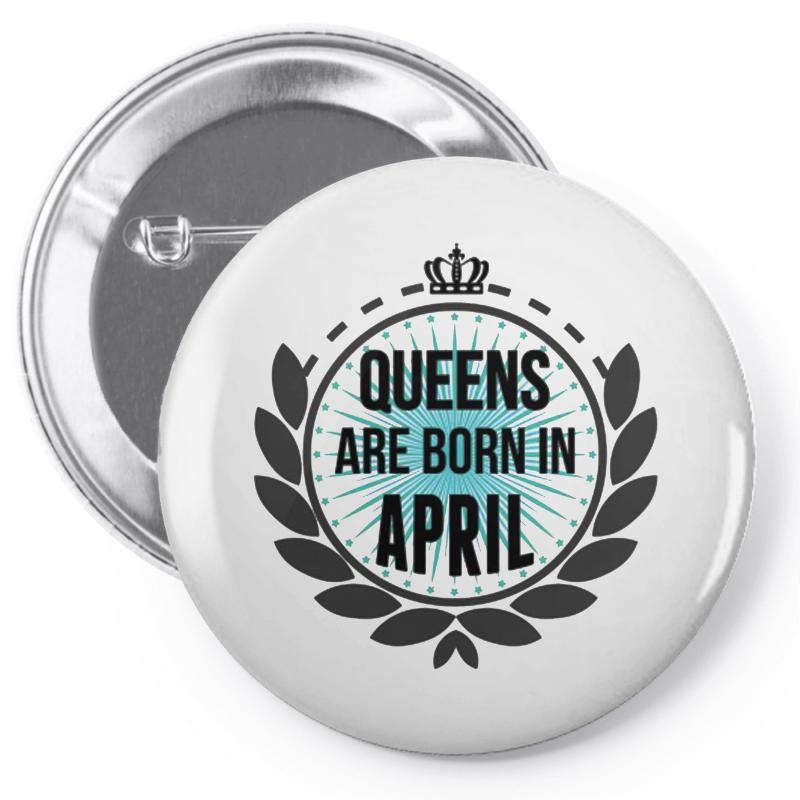 Queens Are Born In April Pin-back Button | Artistshot