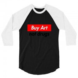 buy art not drugs 3/4 Sleeve Shirt | Artistshot