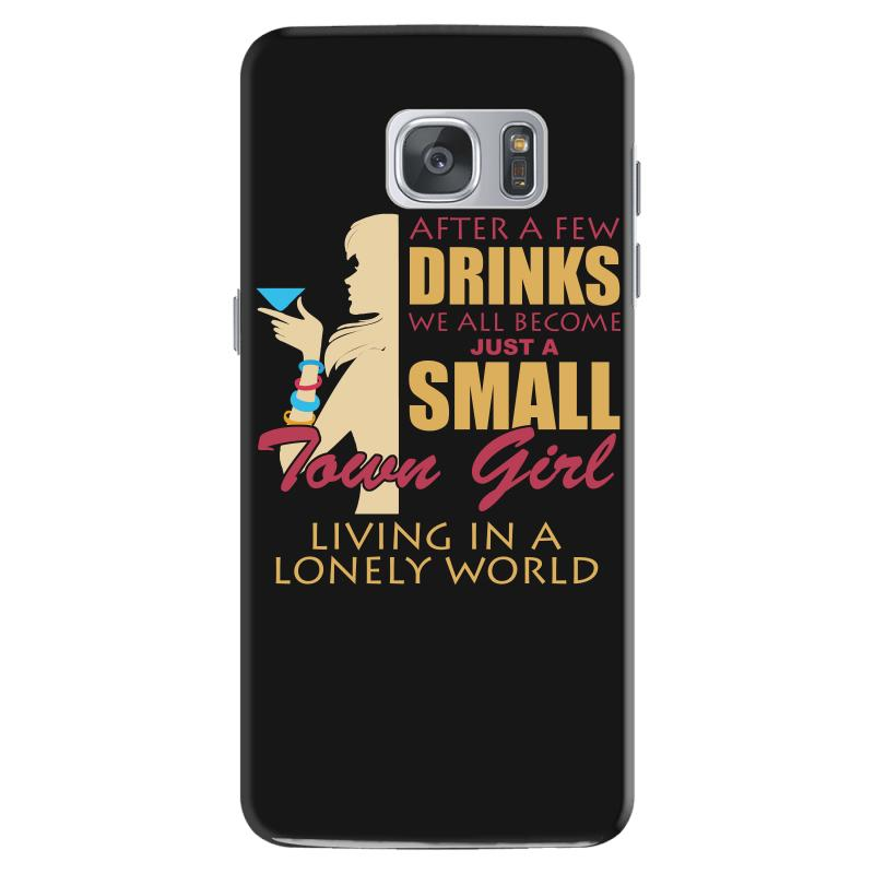 fa730d5e4 Custom After A Few Drinks We All Become Just A Small Town Girl T Shirt  Samsung Galaxy S7 Case By Hung - Artistshot