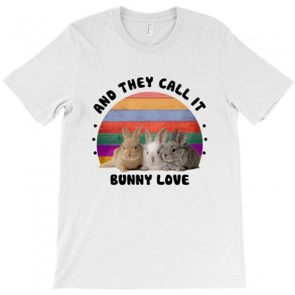 And They Call It Bunny Love For Light T-shirt Designed By Nurbetulk
