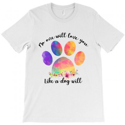No One Will Love You Like A Dog Will For Light T-shirt Designed By Sengul