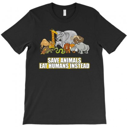 Save Animals Eat Humans Instead T Shirt T-shirt Designed By Hung
