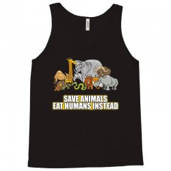 save animals eat humans instead t shirt Tank Top | Artistshot