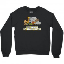 save animals eat humans instead t shirt Crewneck Sweatshirt | Artistshot
