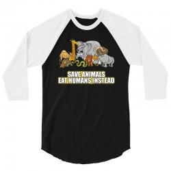 save animals eat humans instead t shirt 3/4 Sleeve Shirt | Artistshot