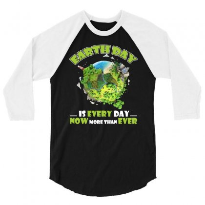 Earth Day Is Every Day T Shirt 3/4 Sleeve Shirt Designed By Hung