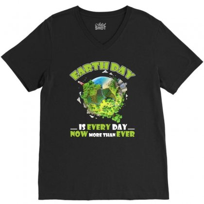 Earth Day Is Every Day T Shirt V-neck Tee Designed By Hung