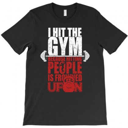 I Hit The Gym Because Hitting People Is Frowned Upon T Shirt T-shirt Designed By Hung