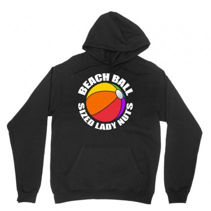 Beach Ball Sized Lady Nuts   Funny Quote T Shirt Unisex Hoodie Designed By Hung