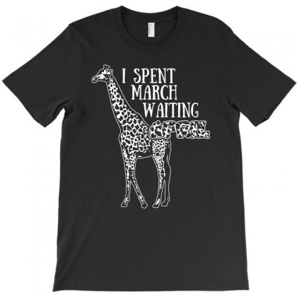 I Spent March Waiting For April The Giraffe Funny T Shirt T-shirt Designed By Hung