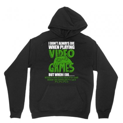 I Don T Always Die When Playing Video Games T Shirt Unisex Hoodie Designed By Hung