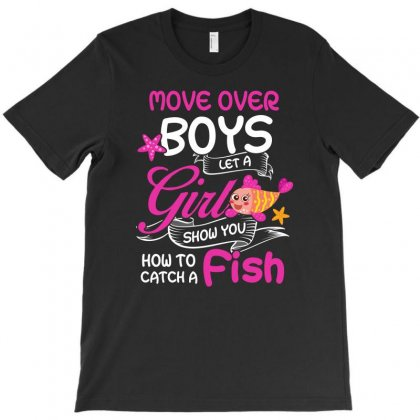 How To Catch A Fish Move Over Boy Let A Girl Show You Tshirt T-shirt Designed By Hung