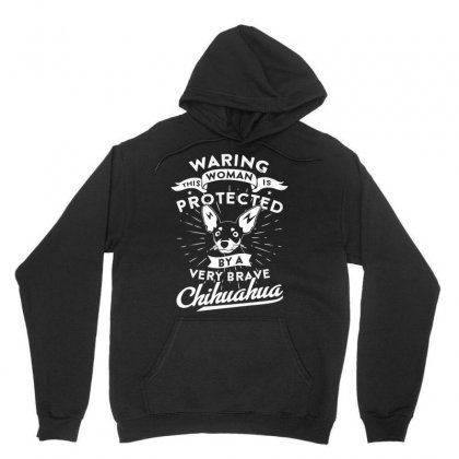 This Woman Is Protected By A Chihuahua Warning Tshirt Unisex Hoodie Designed By Hung