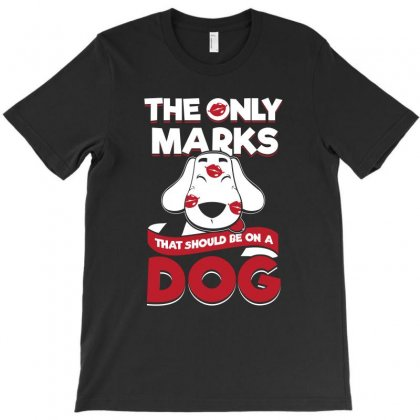 The Only Marks That Should Be On A Dog Tshirt T-shirt Designed By Hung