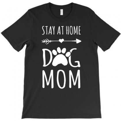 Stay At Home With Dog Mom Tshirt T-shirt Designed By Hung