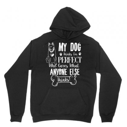 My Dog Thinks I Am Perfect Who Cares What Anyone Else Thinks T Shirt Unisex Hoodie Designed By Hung