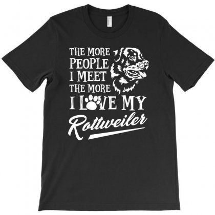 I Love My Rottweiler The More People I Meet Tshirt T-shirt Designed By Hung