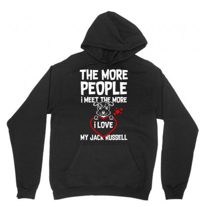 I Love My Jack Russell The More People I Meet The More Dog Tshirt Unisex Hoodie Designed By Hung