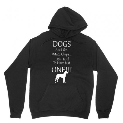 Dogs Are Like Potato Chips Its Hard To Have Jist One Tshirt Unisex Hoodie Designed By Hung