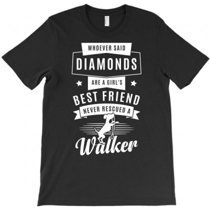 Best Friend Bever Rescued A Walker Whoever Said Diamonds Tshirt T-shirt Designed By Hung