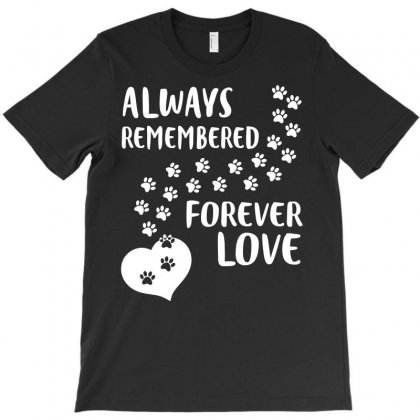 Always Remember Forever Love Dog Paws Tshirt T-shirt Designed By Hung