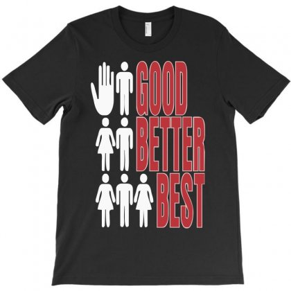Rude Good Better Best, Ideal Birthday Gift Or Present T-shirt Designed By H4syim