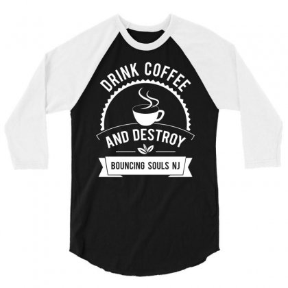 Drink Coffee And Destroy Bouncing Souls Tshirt 3/4 Sleeve Shirt Designed By Hung