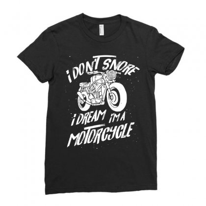 I Dont Snore I Dream I Am A Motorcycle Tshirt Ladies Fitted T-shirt Designed By Hung