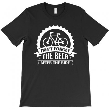 Dont Forget The Beer After The Ride Tshirt T-shirt Designed By Hung