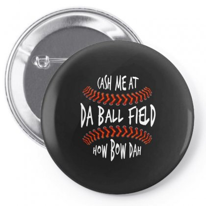 Cash Me At Da Ball Field How Bow Dah Tshirt Pin-back Button Designed By Hung