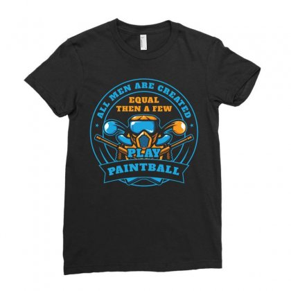 All Men Are Created Equal Then A Few Play Paintball T Shirt Ladies Fitted T-shirt Designed By Hung