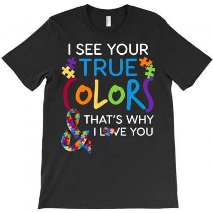 I See Your True Colors Thats Why I Love You Autism Awareness Tshirt T-shirt Designed By Hung