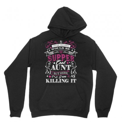 I Would Be A Super Cool Aunt I Never Dreamed But Here I Am Killing It Unisex Hoodie Designed By Hung