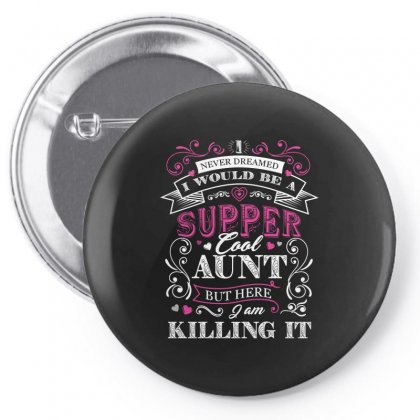 I Would Be A Super Cool Aunt I Never Dreamed But Here I Am Killing It Pin-back Button Designed By Hung
