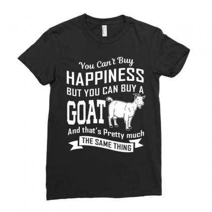 You Cant Buy Happiness But You Can Buy A Goat And Thats Pretty Much Th Ladies Fitted T-shirt Designed By Hung