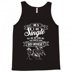 yes i am single my horse but are you sure you can complete with horse Tank Top | Artistshot