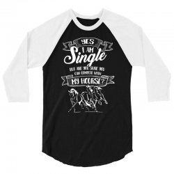 yes i am single my horse but are you sure you can complete with horse 3/4 Sleeve Shirt | Artistshot