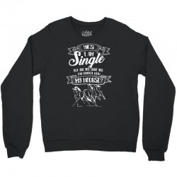 yes i am single my horse but are you sure you can complete with horse Crewneck Sweatshirt | Artistshot