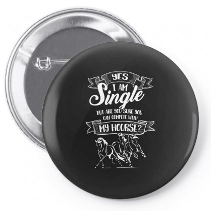 Yes I Am Single My Horse But Are You Sure You Can Complete With Horse Pin-back Button Designed By Hung