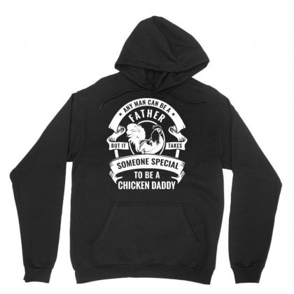Special Chicken Daddy Anyman Can Be A Father Tshirt Unisex Hoodie Designed By Hung