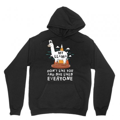My Llama Dont Like You And She Likes Everyone Tshirt Unisex Hoodie Designed By Hung