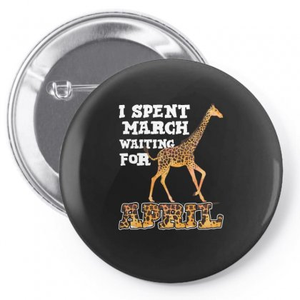 I Spent March Waiting For April The Giraffe Funny T Shirt Pin-back Button Designed By Hung